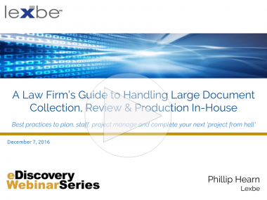 A Law Firm's Guide To Handling Large Document Collection, Review and Production In-House